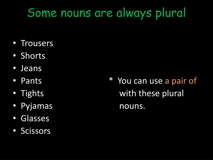 Some nouns are always plural