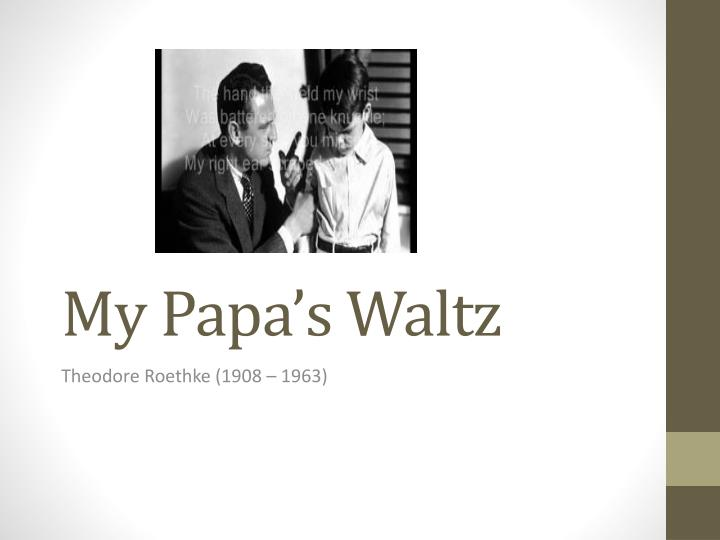 comparison my father s song and my papa s waltz My papa\'s waltz my papa\'s waltz a drunken dance theodore roethkes my papas waltz tells the reader of a small boys memory of his father it explains how his father is intoxicated and the scene that goes along with it, using the word waltz to describe it.