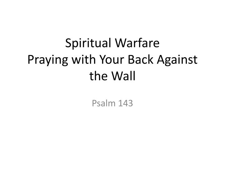 spiritual warfare praying with your back against the wall n.
