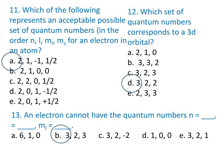 11. Which of the following represents an acceptable possible set of quantum numbers (in the order n, l, m