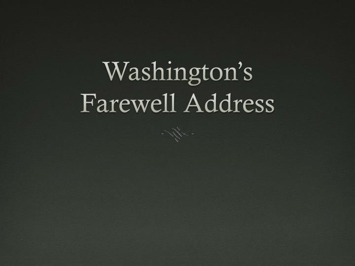 washingtons farewell essay Get help on 【 analyzing george washington's farewell address essay 】 on graduateway ✅ huge assortment of free essays & assignments ✅ the best writers.