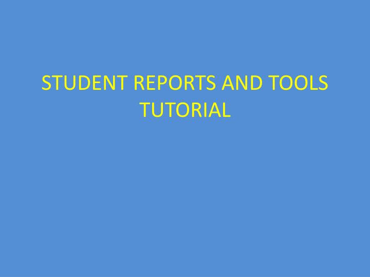 student reports and tools tutorial n.