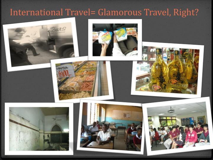 International Travel= Glamorous Travel, Right?