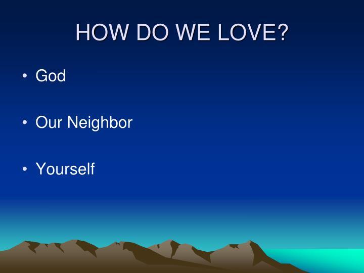 HOW DO WE LOVE?