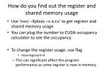 how do you find out the register and shared memory usage