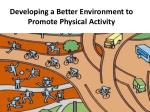 develop ing a better environment to promote physical activity