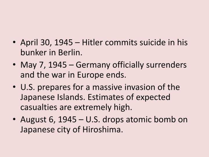 April 30, 1945 – Hitler commits suicide in his bunker in Berlin.