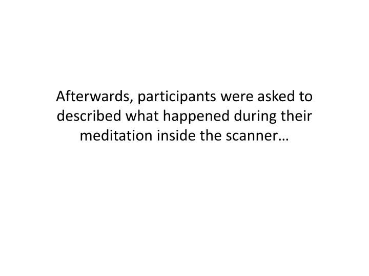 Afterwards, participants were asked to described what happened during their meditation inside the scanner…