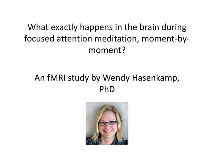 What exactly happens in the brain during focused attention meditation, moment-by-moment?