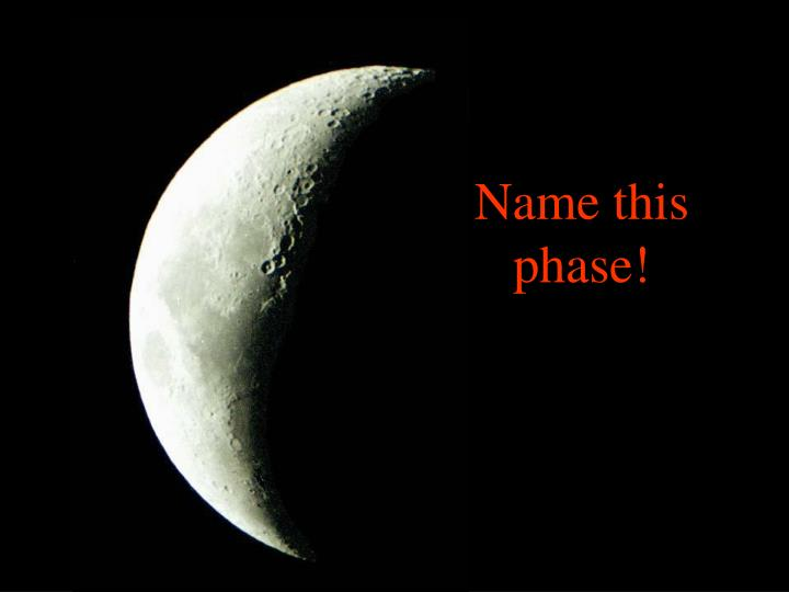 Name this phase!