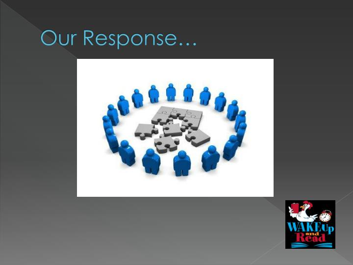 Our Response…