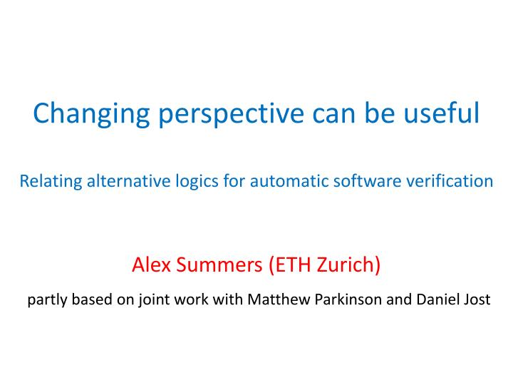 changing perspective can be useful relating alternative logics for automatic software verification n.