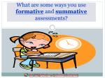 what are some ways you use formative and summative assessments