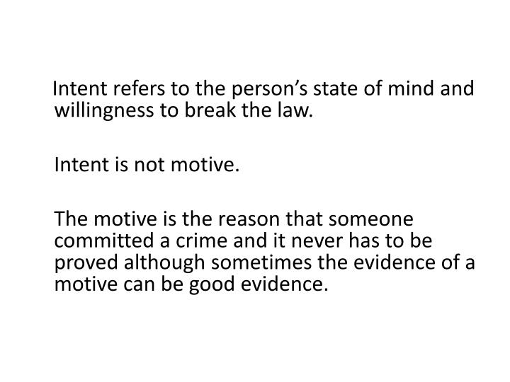 Intent refers to the person's state of mind and willingness to break the law