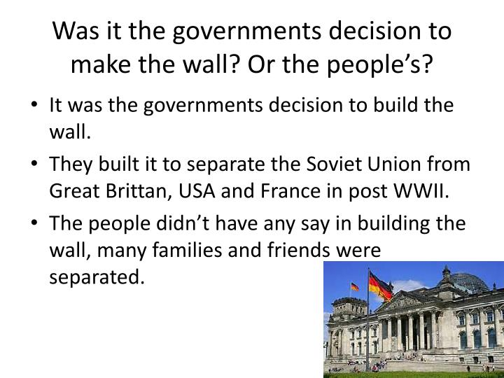 Was it the governments decision to make the wall? Or the