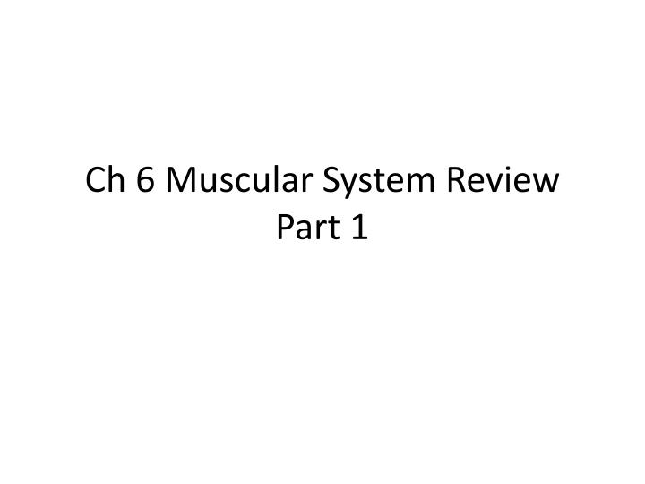 ch 6 muscular system review part 1 n.
