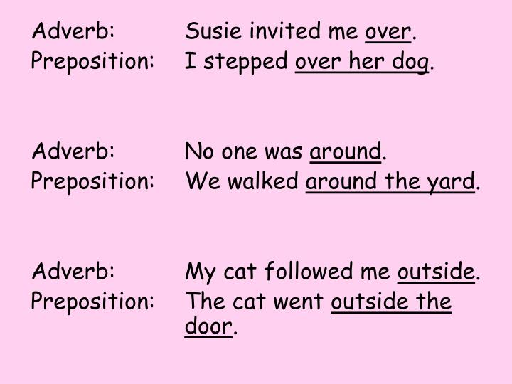 Adverb: 		Susie invited me