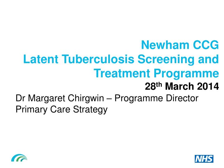 newham ccg latent tuberculosis screening and t reatment p rogramme 28 th march 2014 n.