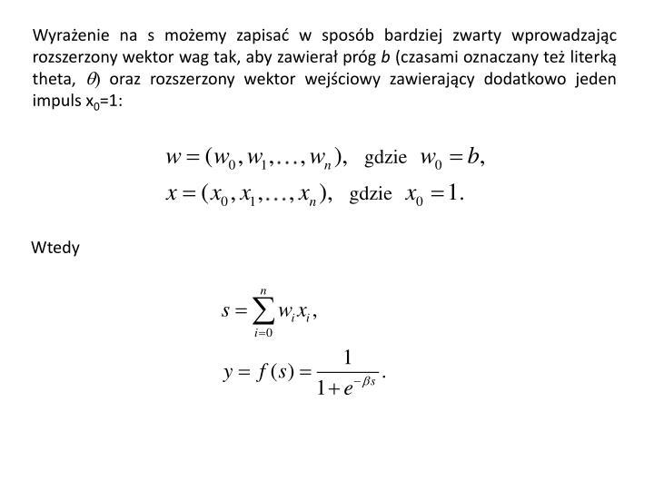 Wyrażenie na s możemy zapisać w sposób bardziej zwarty wprowadzając rozszerzony wektor wag tak, aby zawierał próg
