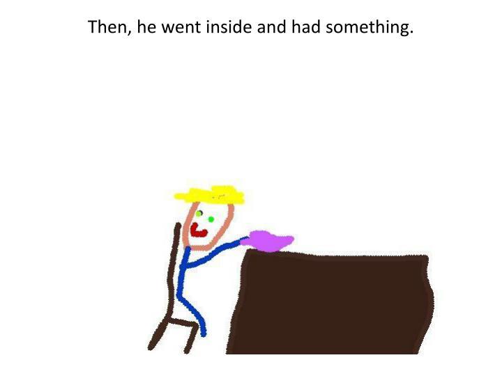 Then, he went