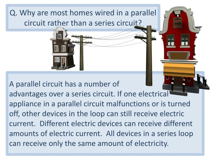 Q. Why are most homes wired in a parallel circuit rather than a series circuit?