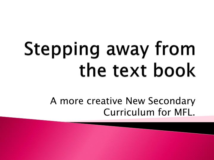 Stepping away from the text book