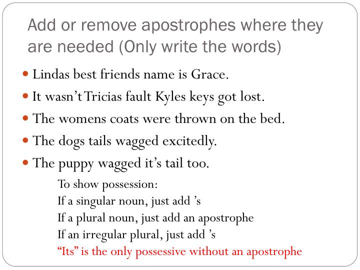 Add or remove apostrophes where they are needed only write the words