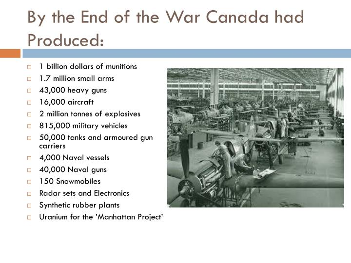 By the End of the War Canada had Produced: