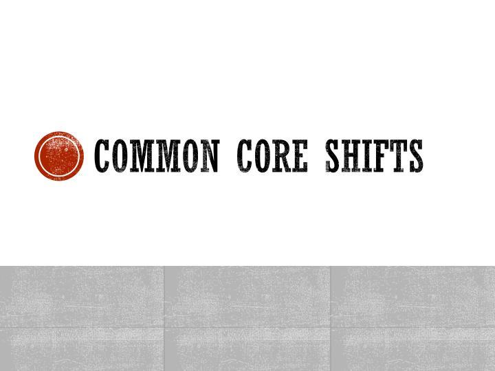 Common core shifts