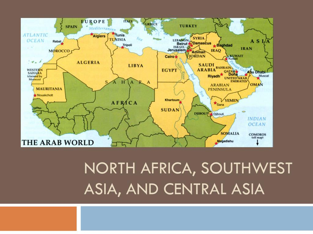 Picture of: Ppt North Africa Southwest Asia And Central Asia Powerpoint Presentation Id 2458220