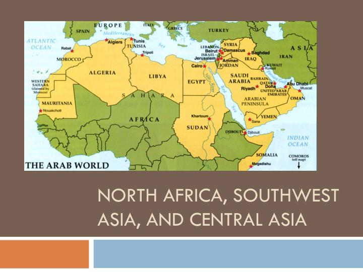 physical map of southwest asia and north africa Ppt North Africa Southwest Asia And Central Asia Powerpoint physical map of southwest asia and north africa