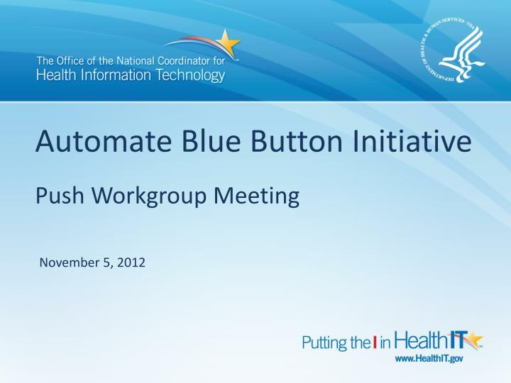 automate blue button initiative push workgroup meeting n.