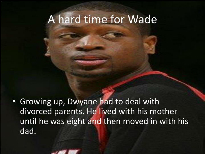 A hard time for wade