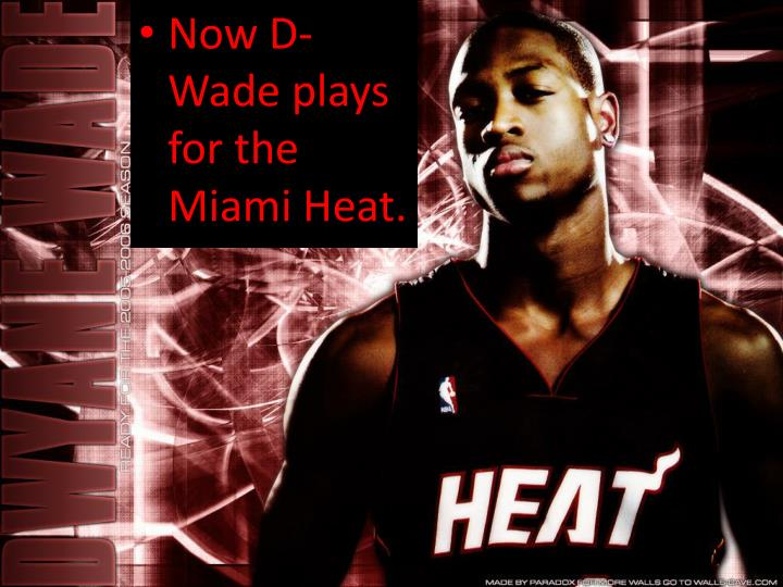 Now D-Wade plays for the Miami Heat.