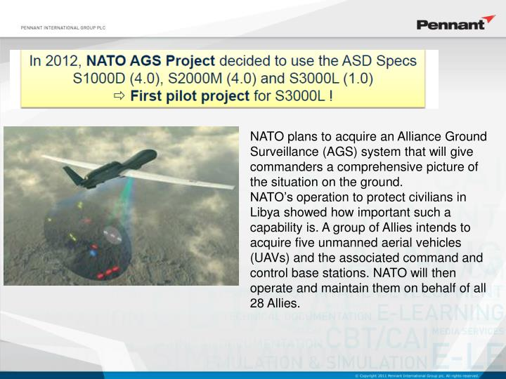 NATO plans to acquire an Alliance Ground Surveillance (AGS) system that will give commanders a comprehensive picture of the situation on the ground.