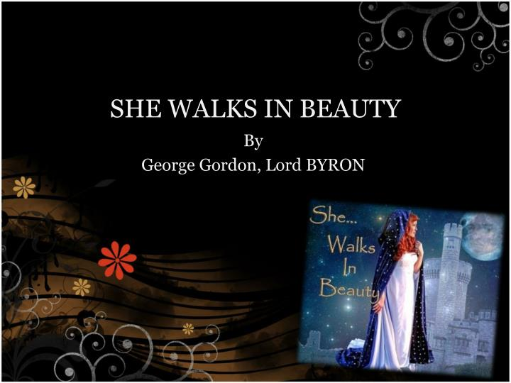 "a comprehensive analysis of she walks in beauty by lord byron Eng 4b english iv, second semester #8874 (v20) 6/18  • ""she walks in beauty"" by george gordon, lord byron • ""ulysses"" by alfred, lord tennyson  imperative that reading instruction should be comprehensive and that students receive instruction in."