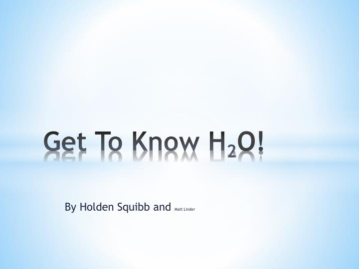 get to know h 2 o n.