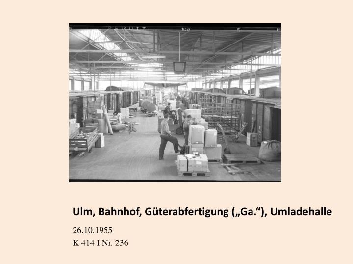 "Ulm, Bahnhof, Güterabfertigung (""Ga.""), Umladehalle"