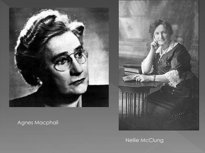 emily murphy nellie mcclung and agnes macphail 1921- agnes macphail becomes the first female elected to the federal government  emily murphy, nellie mcclung, irene parlby, louise mckinney and henrietta muir edwards their legal fight for this law to be passed lasted from 1916-1929 share share in conclusion, the roaring twenties in canada was an era of change for women in terms of.