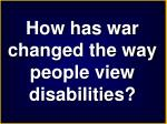 how has war changed the way people view disabilities