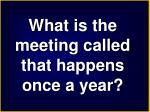 what is the meeting called that happens once a year
