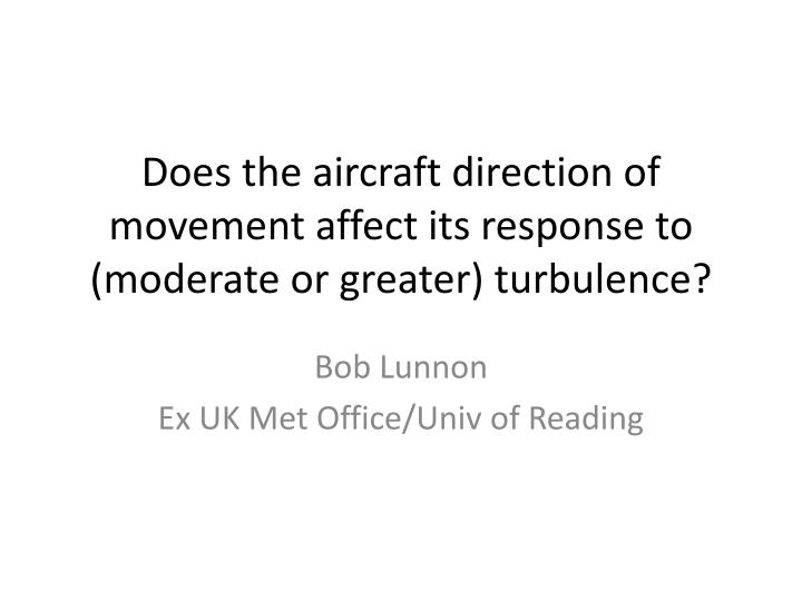 does the aircraft direction of movement affect its response to moderate or greater turbulence n.
