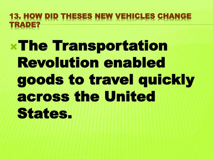 The Transportation Revolution enabled goods to travel quickly across the United States.