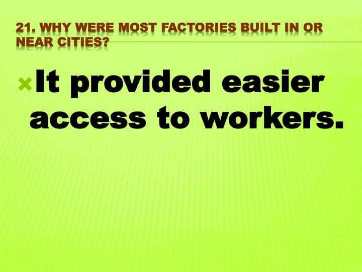 It provided easier access to workers.