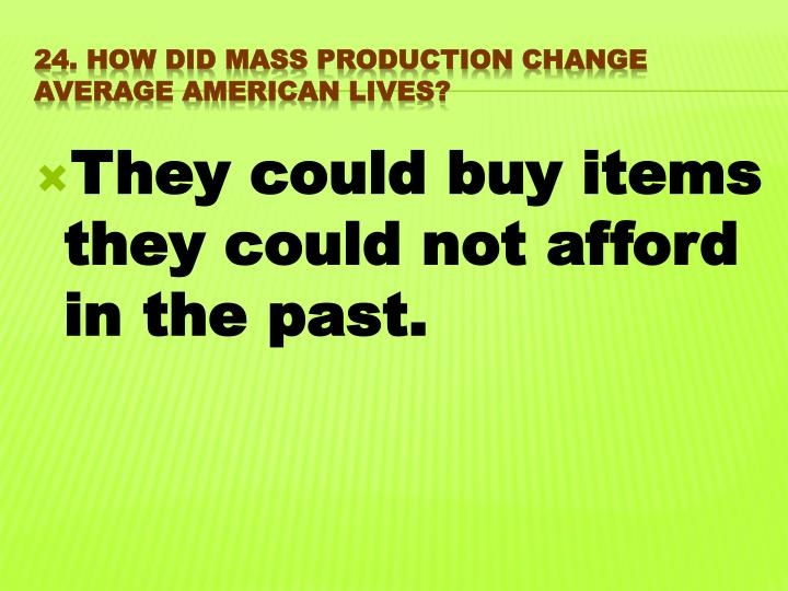 They could buy items they could not afford in the past.