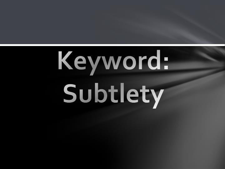 Keyword: Subtlety