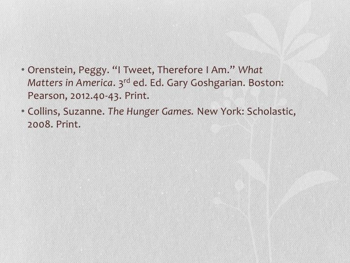 "Orenstein, Peggy. ""I Tweet, Therefore I Am."""