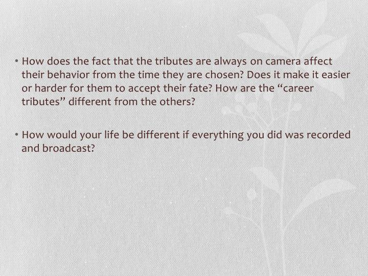 How does the fact that the tributes are always
