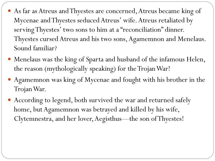 As far as Atreus and Thyestes are concerned, Atreus became king of Mycenae and Thyestes seduced Atreus'
