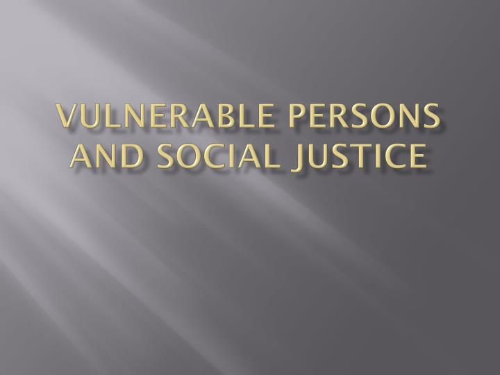 vulnerable persons and social justice n.